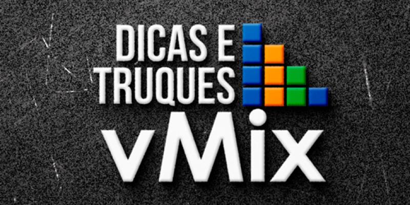 Curso de Vmix Dicas e Truques